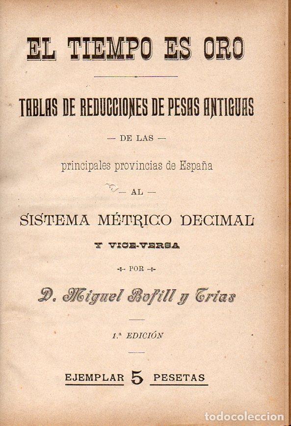 Libros antiguos: MIGUEL BOFILL Y TRÍAS : EL TIEMPO ES ORO - TABLAS DE REDUCCIONES DE PESAS ANTIGUAS (1898) - Foto 2 - 74176927