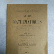 Libros antiguos: COURS DE MATHEMATIQUES CHARLES DE COMBEROUSSE ALGEBRE ELEMENTAIRE . 1933 MATEMATICAS. Lote 74217415