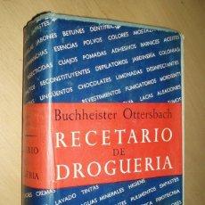 Libros antiguos: RECETARIO DE DROGUERIA,G.A. BUCHHEISTER Y G.OTTERSBACH 1947. Lote 75815415