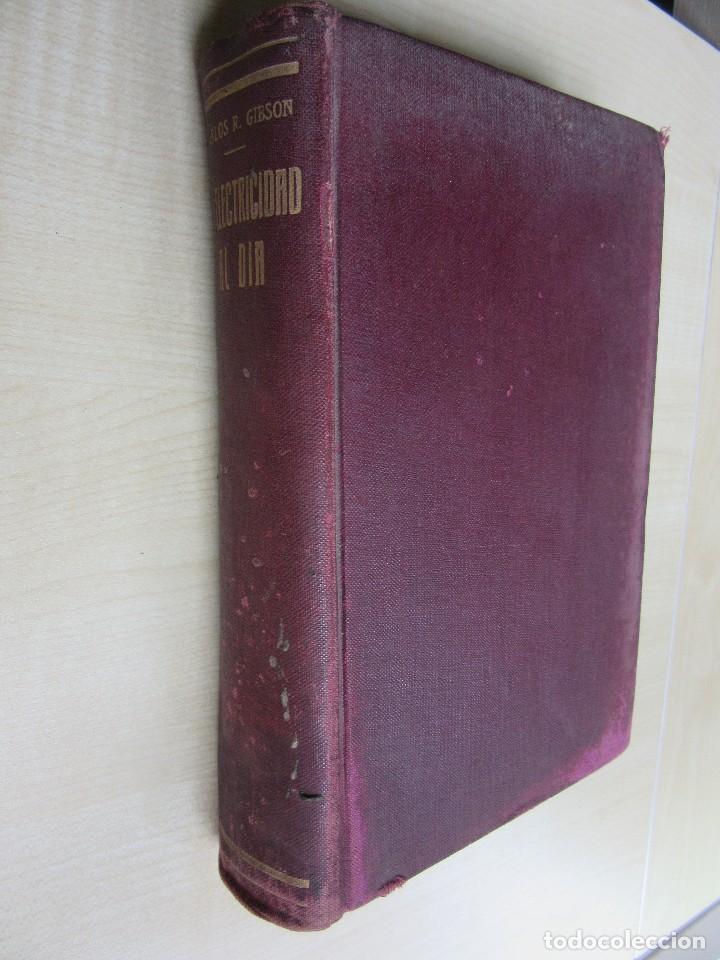 LA ELECTRICIDAD AL DÍA CHARLES R GIBSON (Libros Antiguos, Raros y Curiosos - Ciencias, Manuales y Oficios - Física, Química y Matemáticas)