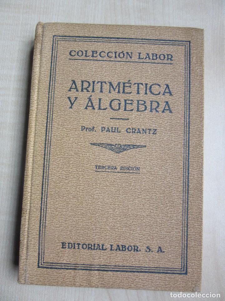 ARITMÉTICA Y ALGEBRA PAUL CRANTZ EDITORIAL LABOR 1932 (Libros Antiguos, Raros y Curiosos - Ciencias, Manuales y Oficios - Física, Química y Matemáticas)