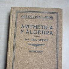 Libros antiguos: ARITMÉTICA Y ALGEBRA PAUL CRANTZ EDITORIAL LABOR 1932. Lote 159367230