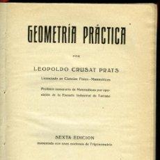 Libros antiguos: LEOPOLDO CRUSAT PRATS: GEOMETRÍA PRÁCTICA. 6ª EDICIÓN AUMENTADA CON UNAS NOCIONES DE TRIGONOMETRÍA. Lote 81872408