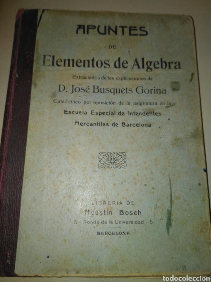 APUNTES DE ELEMENTOS DE ALGEBRA- J.BUSQUETS GORINA. FECCHADO 1917. PRIMERA EDICION. LETRA ENLAZADA. (Libros Antiguos, Raros y Curiosos - Ciencias, Manuales y Oficios - Física, Química y Matemáticas)