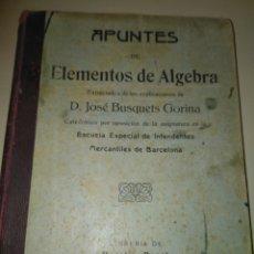 Libros antiguos: APUNTES DE ELEMENTOS DE ALGEBRA- J.BUSQUETS GORINA. FECCHADO 1917. PRIMERA EDICION. LETRA ENLAZADA. . Lote 84450058