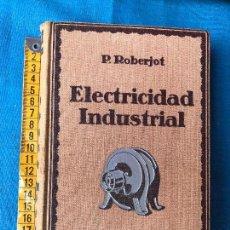Libros antiguos: ELECTRICIDAD INDUSTRIAL ROBERJOT. Lote 86038124