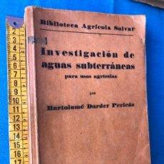 Libros antiguos: INVESTIGACION DE AGUAS SUBTERRANEAS PARA USOS AGRÍCOLAS. 1932. DARDER PERICAS BARTOLOME. 1ª EDICION. Lote 86045448