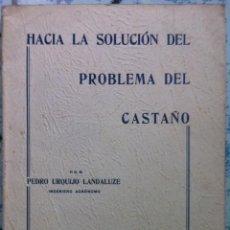 Libros antiguos: PEDRO URQUIJO LANDALUZE. HACIA LA SOLUCIÓN DEL PROBLEMA DEL CASTAÑO. 1936. Lote 88353732