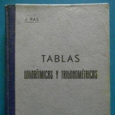 Libros antiguos: TABLAS LOGARITMICAS Y TRIGONOMETRICAS. LOGARITMOS VULGARES DE N. NATURALES JUAN RAS. 1932. Lote 89080524