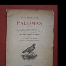 Libros antiguos: CRIA LUCRATIVA DE LAS PALOMAS. ALFONSO NOGUÉS. Lote 222563306
