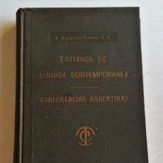Libros antiguos: ESTUDIOS DE QUIMICA CONTEMPORANEA CONFERENCIAS ARGENTINAS - EDUARDO VITORIA 1925 419 PAGINAS 14 X 21. Lote 90181956