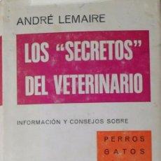 Libros antiguos: LOS SECRETOS DEL VETERINARIO. LEMAIRE ANDRE.. Lote 90309380