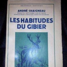 Libros antiguos: LES HABITUDES DU GIBIER. ANDRÉ CHAIGNEAU. BIBLIOTHEQUE SCIENTIFIQUE. CAZA. PAYOT. PARIS. 1952. Lote 91775780