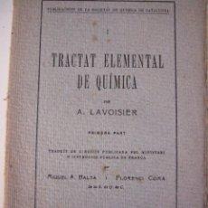 Libros antiguos: TRACTAT ELEMENTAL DE QUIMICA--A. LAVOISIER- TRADUIT PER MIQUEL BALTA I FLORENCI COMA-BELLSOLEY-1919. Lote 93632165