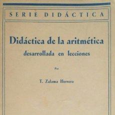 Libros antiguos: DIDÁCTICA DE LA ARITMÉTICA DESARROLLADA EN LECCIONES. ZALAMA HERRERA. MADRID 1936.. Lote 93665425