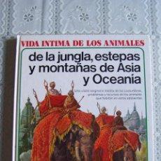 Libros antiguos: VIDA ÍNTIMA DE LOS ANIMALES DE LA JUNGLA, ESTEPAS Y MONTAÑAS DE ASIA Y OCEANÍA.EDICIONES AURIGA 1983. Lote 94896851