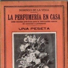 Libros antiguos: DOMINGO DE LA VEGA : LA PERFUMERÍA EN CASA (BERGUA, C. 1930) 200 RECETAS PARA FABRICAR PERFUMES. Lote 96601895