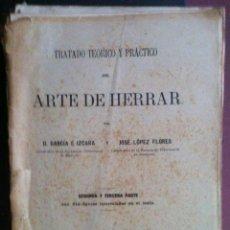 Libros antiguos: GARCÍA IZCARA & LÓPEZ FLORES. TRATADO ... DEL ARTE DE HERRAR. 1913. Lote 96780539