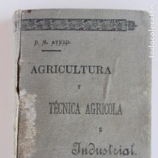 Old books - AGRICULTURA Y TECNICA AGRICOLA E INDUSTRIAL, DIONISIO M. AYUSO, OVIEDO 1914 - 97265679