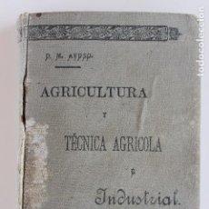 Libros antiguos: AGRICULTURA Y TECNICA AGRICOLA E INDUSTRIAL, DIONISIO M. AYUSO, OVIEDO 1914. Lote 97265679