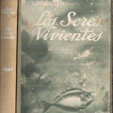 Libros antiguos: LINO VACCARI : LOS SERES VIVIENTES (ARALUCE, 1930) MUY ILUSTRADO. Lote 97714607