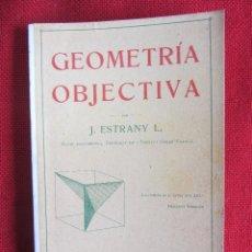Libros antiguos: GEOMETRÍA OBJECTIVA. J.ESTRANY L. ED. GUSTAU GILI. 1908. Lote 98073151