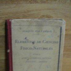 Libros antiguos: ELEMENTOS DE CIENCIAS FISICO NATURALES - EDITORIAL DALMAU AÑO 1915. Lote 98332747