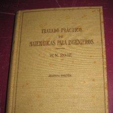 Libros antiguos: TRATADO PRACTICO DE MATEMATICAS PARA INGENIEROS. SEGUNDA PARTE. W.N. ROSE. EDITORIAL LABOR 1936.. Lote 98539731