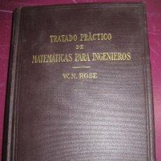 Libros antiguos: TRATADO PRACTICO DE MATEMATICAS PARA INGENIEROS. SEGUNDA PARTE. W.N. ROSE. EDITORIAL LABOR 1924.. Lote 98540031