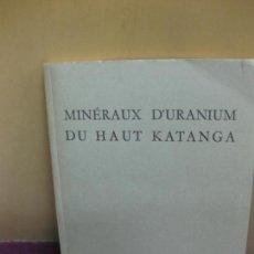 Libros antiguos: MINERAUX D'URANIUM DU HAUT KATANGA. J.F. VAES. LES AMIES DU MUSEE ROYAL DU CONGO BELGE, 1958. . Lote 98942999