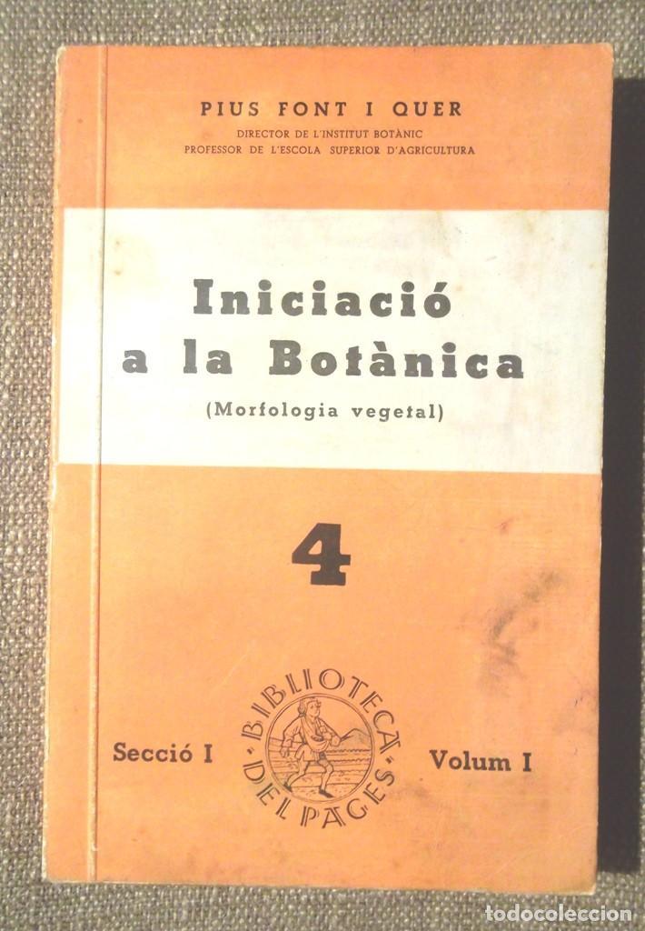 INICIACIÓ A LA BOTÀNICA (MORFOLOGIA VEGETAL) 1938 PIUS FONT I QUER BIBLIOTECA DEL PAGÈS 4, SECCIÓ I (Libros Antiguos, Raros y Curiosos - Ciencias, Manuales y Oficios - Biología y Botánica)