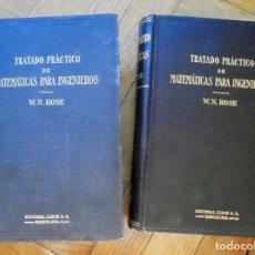 Libros antiguos: TRATADO PRÁCTICO DE MATEMÁTICAS PARA INGENIEROS, W. H. ROSE , 2 TOMOS. LABOR. Lote 100061495