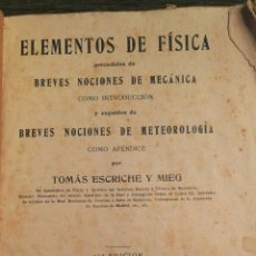 Libros antiguos: ELEMENTOS DE FÍSICA. TOMAS ESCRICHE Y MIEG. 1924. NO CONSERVA TAPAS. Lote 100100808