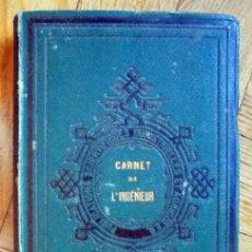 Libros antiguos: CARNET DE L'INGÉNIEUR : RECUEIL DE TABLES, DE FORMULES ET DE RENSEIGNEMENTS USUELS.....1884. Lote 100212415