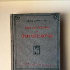 Libros antiguos: MANUAL PRACTICO DE JARDINERIA Y FLORICULTURA- JULIAN SANCHEZ GAVARRET Y JOSE MARIA DE SOROA. Lote 99939595
