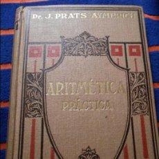 Libros antiguos: ARITMETICA PRACTICA. TRATADO DE ARITMETICA PRACTICA. POR JOSE PRATS AYMERICH. EDITORIAL GUSTAVO GILI. Lote 102240199