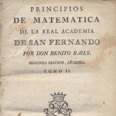 Libros antiguos: BAILS, B. PRINCIPIOS DE MATEMÁTICA DE LA REAL ACADEMIA DE SAN FERNANDO. VOLÚMEN II [DE TRES]. 1789.. Lote 103667039
