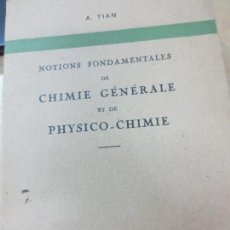 Libros antiguos: NOTIONS FONDAMENTALES DE CHIMIE GÉNÉRALE ET DE PHYSICO-CHIMIE A. TIAN EDIT MASSON&CIE 1935. Lote 103916875