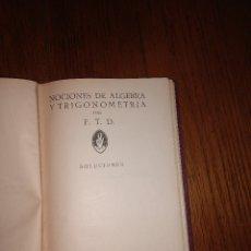 Libros antiguos: NOCIONES DE ALGEBRA Y TRIGONOMETRIA, F. T. D., 1930. Lote 103899796