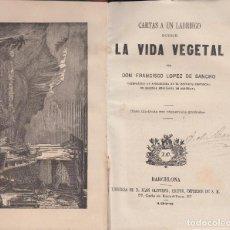 Libros antiguos: CARTAS A UN LABRIEGO SOBRE VIDA VEGETAL FRANCISCO LOPEZ SANCHO JUAN OLIVERES ILUSTRADA 1876. Lote 104081431