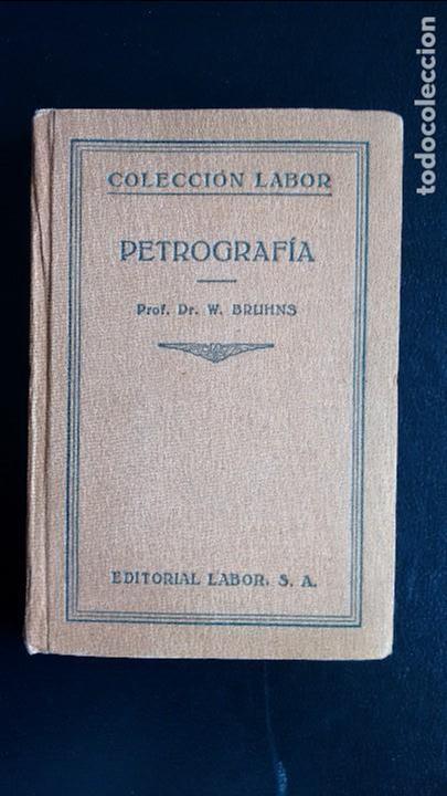 PETROGRAFÍA. PROF. DR. W. BRUHNS. EDITORIAL LABOR. PRIMERA EDICIÓN, 1928. (Libros Antiguos, Raros y Curiosos - Ciencias, Manuales y Oficios - Paleontología y Geología)