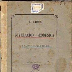 Libros antiguos: ESTUDIOS NIVELACIÓN GEODÉSICA, CARLOS IBÁÑEZ E IBÁÑEZ, 1864. Lote 105045327