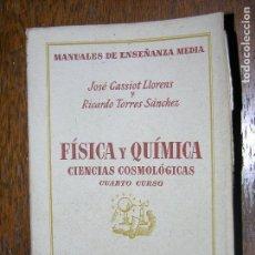 Libros antiguos: (F.1) FÍSICA Y QUÍMICA,CIENCIAS COSMOLÓGICAS CUARTO CURSO AÑO 1944. Lote 105900059