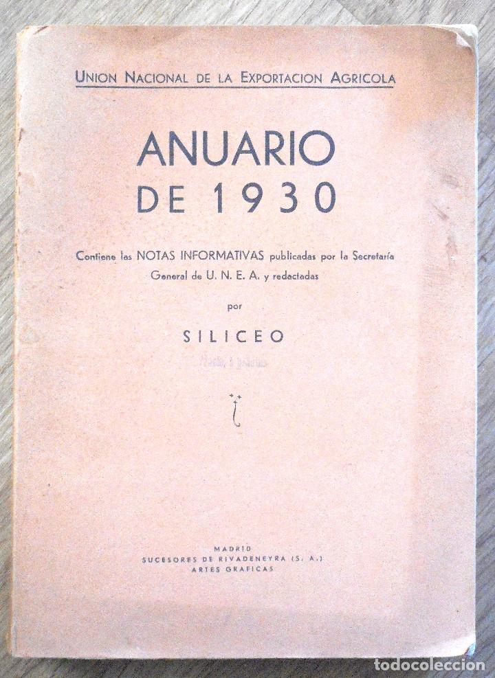UNIÓN NACIONAL DE LA EXPORTACIÓN AGRÍCOLA - ANUARIO DE 1930 - POR SILICEO (Libros Antiguos, Raros y Curiosos - Ciencias, Manuales y Oficios - Biología y Botánica)
