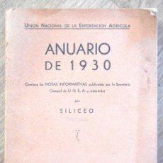 Libros antiguos: UNIÓN NACIONAL DE LA EXPORTACIÓN AGRÍCOLA - ANUARIO DE 1930 - POR SILICEO. Lote 107129123