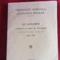 Libros antiguos: FEDERACIÓ AGRÍCOLA CATALANA-BALEAR. XII CONGRÉS CELEBRAT A LA CIUTAT DE TARRAGONA. ANY 1909. Lote 107418975