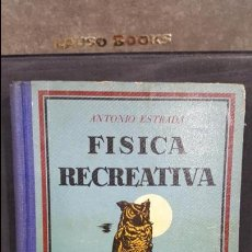 Libros antiguos: 1935.ANTONIO ESTRADA.FISICA RECREATIVA.SEIX BARRAL. Lote 107994935