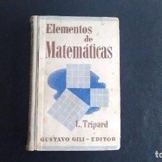 Libros antiguos: ELEMENTOS DE MATEMÁTICAS - L. TRIPARD. ED. GUSTAVO GILI. BARCELONA, 1919.. Lote 108363819