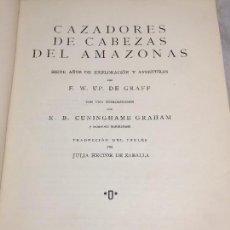 Libros antiguos: CAZADORES DE CABEZAS DEL AMAZONAS 1928 7 AÑOS EXPLORACION Y AVENTURA F W UP DE GRAFF. Lote 108698319
