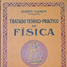 Libros antiguos: TRATADO TEÓRICO PRÁCTICO DE FÍSICA CONOCIMIENTOS PRELIMINARES. ALBERTO TURPAIN. BARCELONA 1931.. Lote 108746739